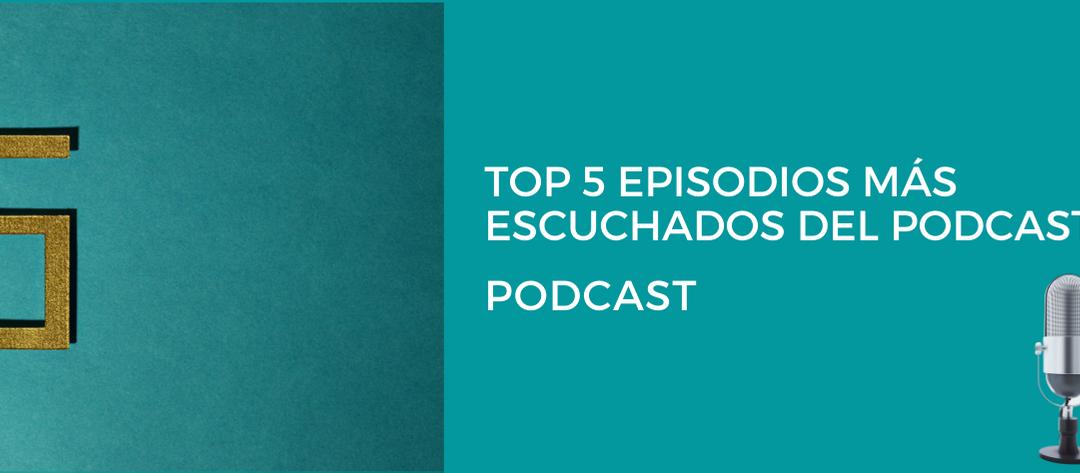 Top 5 episodios más escuchados del PODCAST