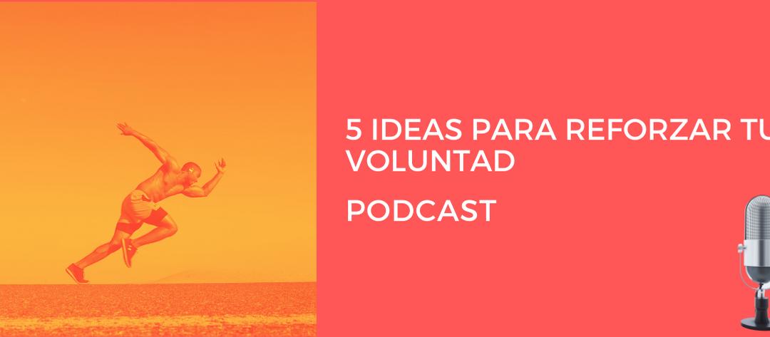 5 IDEAS PARA REFORZAR TU VOLUNTAD