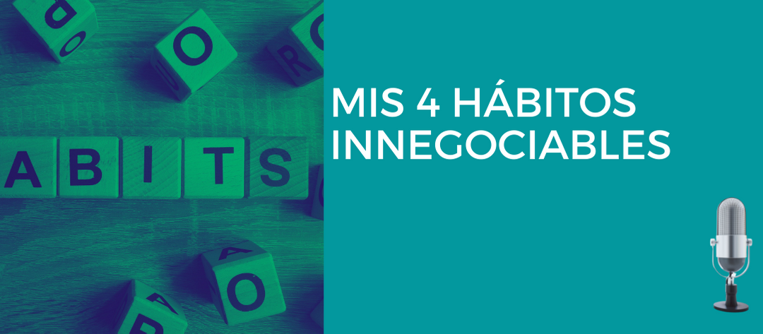 Mis 4 hábitos innegociables