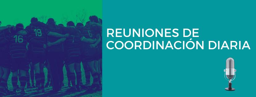 Reuniones de coordinación diaria